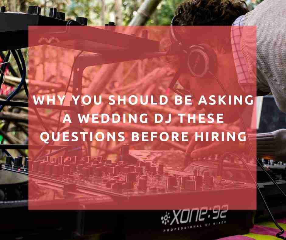 Why you should be asking a wedding DJ these questions before hiring